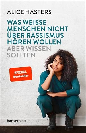 Alice Hasters: Was weiße Menschen über Rassismus nicht hören wollen aber wissen sollten©2019 hanserblau in der Carl Hanser Verlag GmbH & Co. KG, München.
