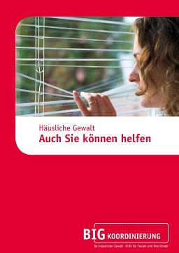 Cover BIG Broschüre Häusliche Gewalt - Auch Sie können helfen©Coverfoto: © petrograd99 – istockphoto.com Gestaltung: giesler design