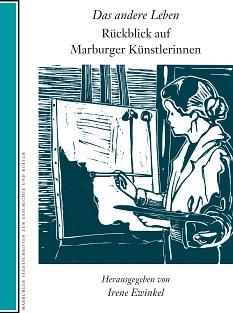 """Marburger Stadtschrift Nr. 105: """"Das andere Leben. Rückblick auf Marburger Künstlerinnen""""©Sandra Ritter (nach einer Fotografie von Dora Wilgerodt-Brünner)"""