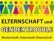 Elternschaft und Gendertrouble