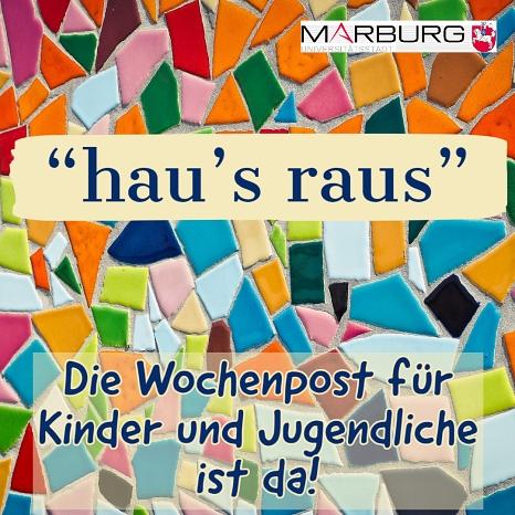 hau's raus - die Wochenpost der Jugendförderung für alle Kinder und jungen Jugendlichen.©Universitätsstadt Marburg