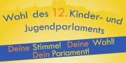 """Ein Ausschnitt aus dem Plakat mit dem Text """"Wahl des 12. Kinder- und Jugendparlaments. Deine Stimme! Deine Wahl! Dein Parlament""""."""