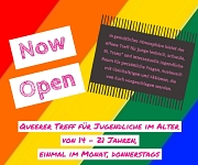 Sehr bunt mit dem Text: NOW OPEN, Queerer Treff für Jugendliche im Alter von 14 bis 21 Jahren, einmal im Monat, donnerstags.