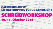 Marburger Lesefest, Literaturpreis für Jugendliche und Schreibworkshop 10. - 11. Oktober 2018 ist zu lesen.