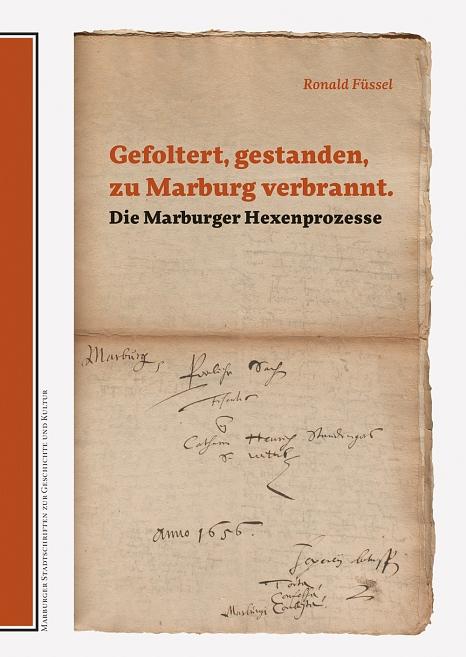 Der neue Band der Marburger Stadtschriften zur Geschichte und Kultur dokumentiert die Marburger Hexenprozesse. Er erscheint am Montag, 4. Mai, im Rathaus-Verlag der Universitätsstadt.©Universitätsstadt Marburg